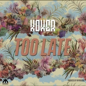 Koker - To Late